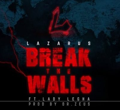 "Lazarus the doctor or Lazarus the Rapper?Song ""Break the walls"""