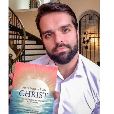 Benjamin W Decker on his Book – Meditations on Christ: A 5-Minute Guided Journal for Christians