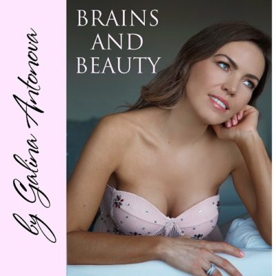5 Reasons Why You Should Listen To Galina Antonova's Brains and Beauty Podcast